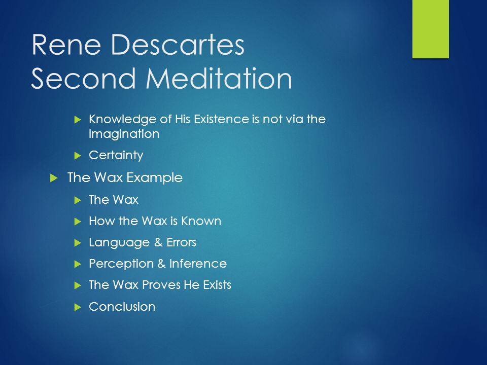 Rene Descartes Second Meditation  Knowledge of His Existence is not via the Imagination  Certainty  The Wax Example  The Wax  How the Wax is Know