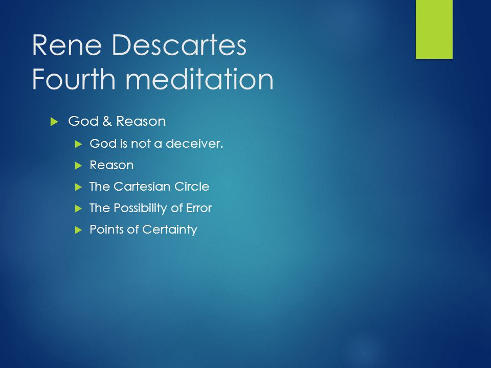Rene Descartes Fourth meditation  God & Reason  God is not a deceiver.  Reason  The Cartesian Circle  The Possibility of Error  Points of Certai