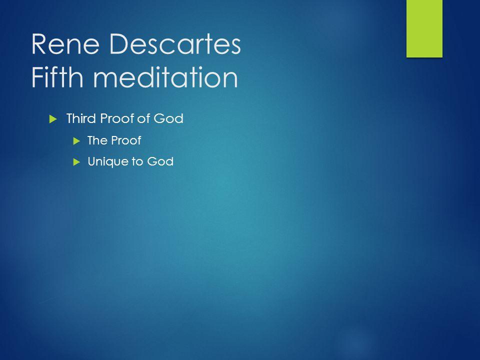 Rene Descartes Fifth meditation  Third Proof of God  The Proof  Unique to God