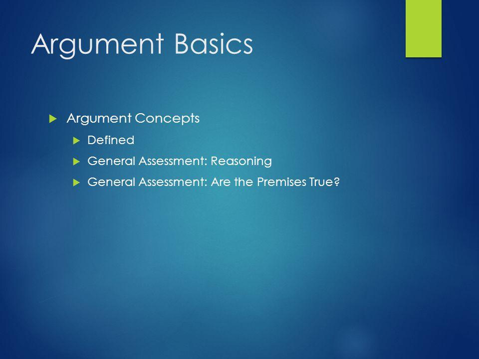 Argument Basics  Argument Concepts  Defined  General Assessment: Reasoning  General Assessment: Are the Premises True?