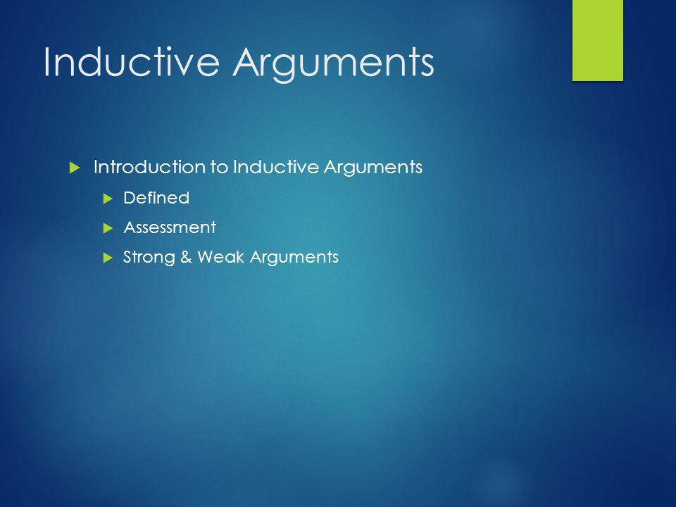 Inductive Arguments  Introduction to Inductive Arguments  Defined  Assessment  Strong & Weak Arguments