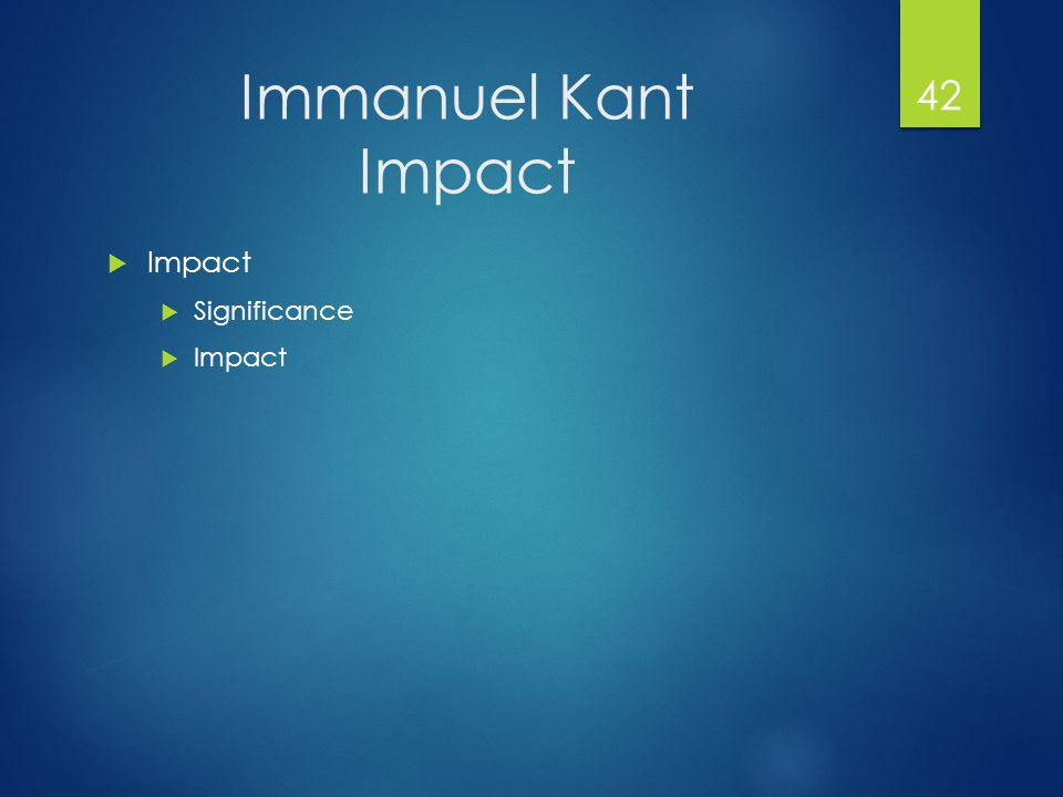 Immanuel Kant Impact  Impact  Significance  Impact 42