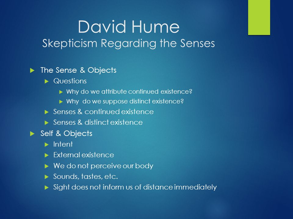David Hume Skepticism Regarding the Senses  The Sense & Objects  Questions  Why do we attribute continued existence?  Why do we suppose distinct e