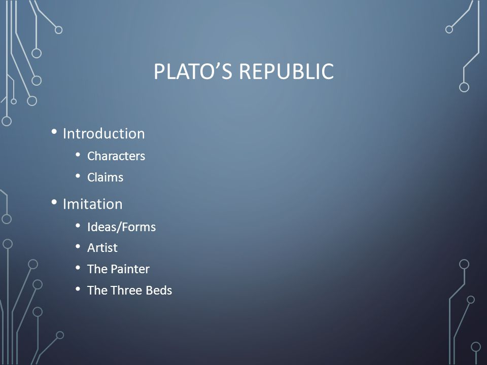 PLATO'S REPUBLIC Introduction Characters Claims Imitation Ideas/Forms Artist The Painter The Three Beds