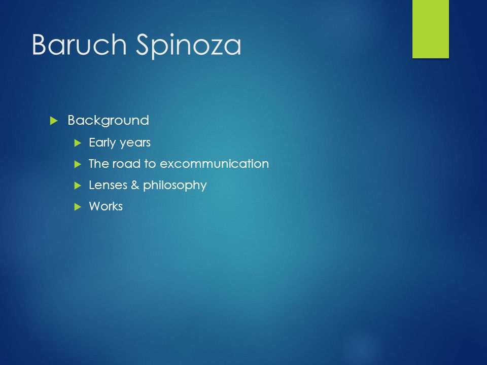 Baruch Spinoza  Background  Early years  The road to excommunication  Lenses & philosophy  Works