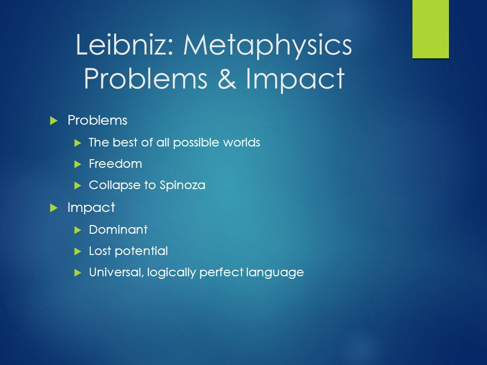 Leibniz: Metaphysics Problems & Impact  Problems  The best of all possible worlds  Freedom  Collapse to Spinoza  Impact  Dominant  Lost potenti