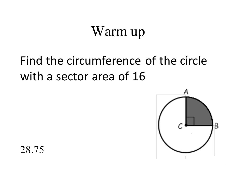 Warm up (again) Find the area of the circle given the arc length of 16 732.5