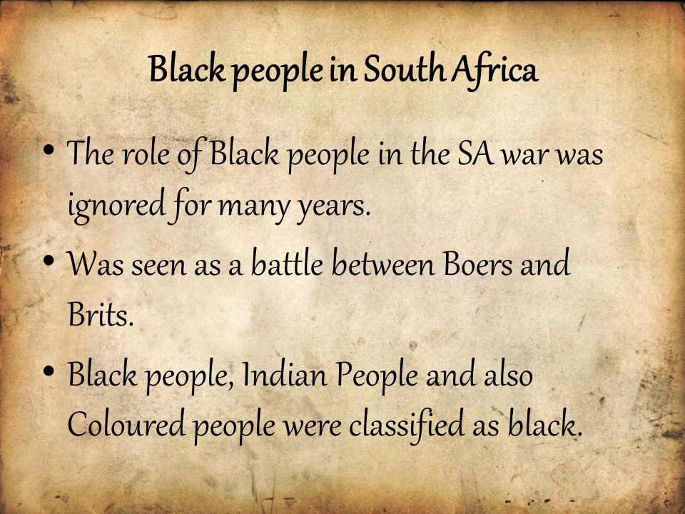 Black people in South Africa The role of Black people in the SA war was ignored for many years.