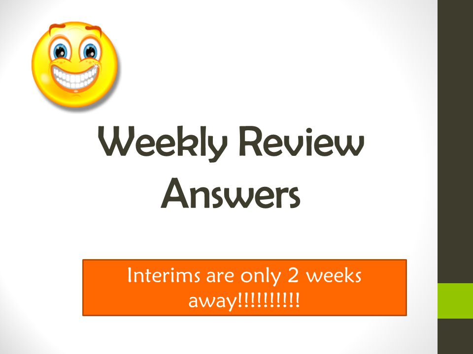 Weekly Review Answers Interims are only 2 weeks away!!!!!!!!!!