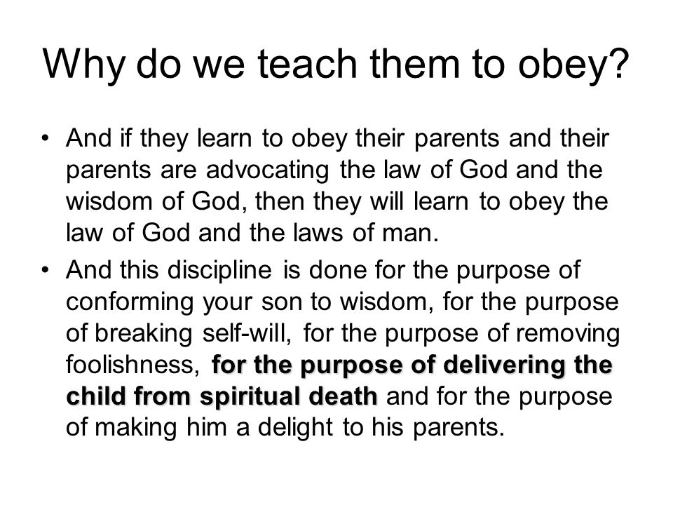 Why do we teach them to obey.
