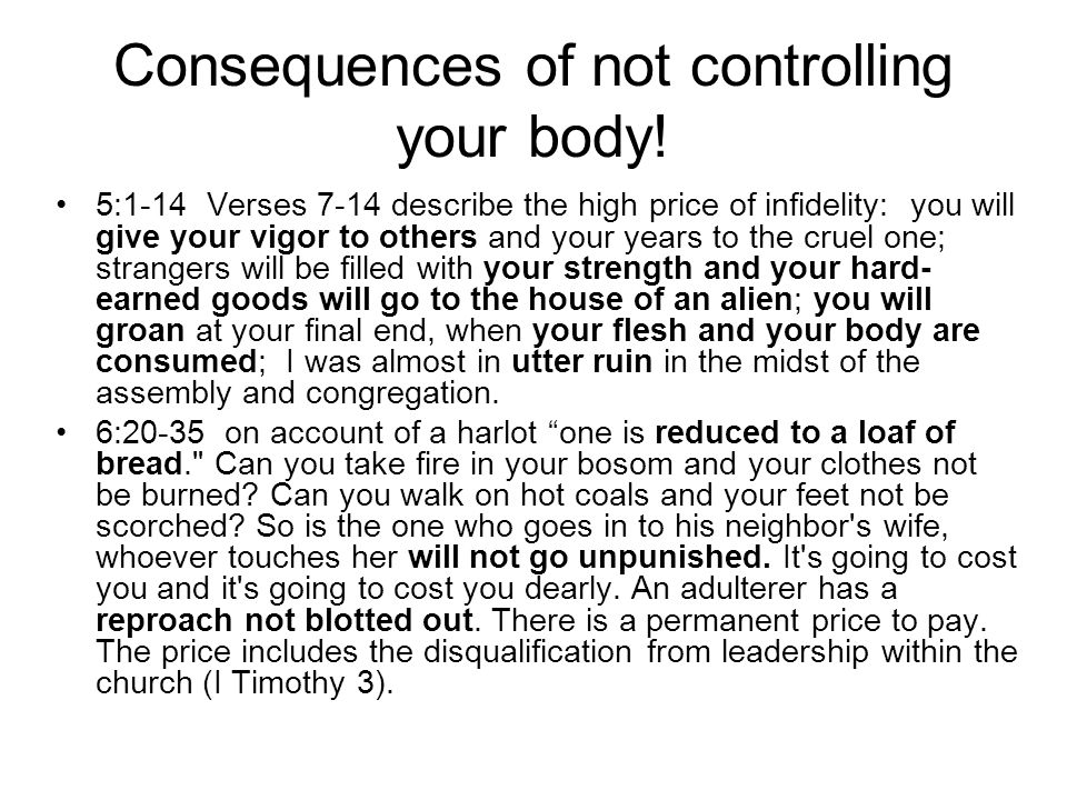 Consequences of not controlling your body.