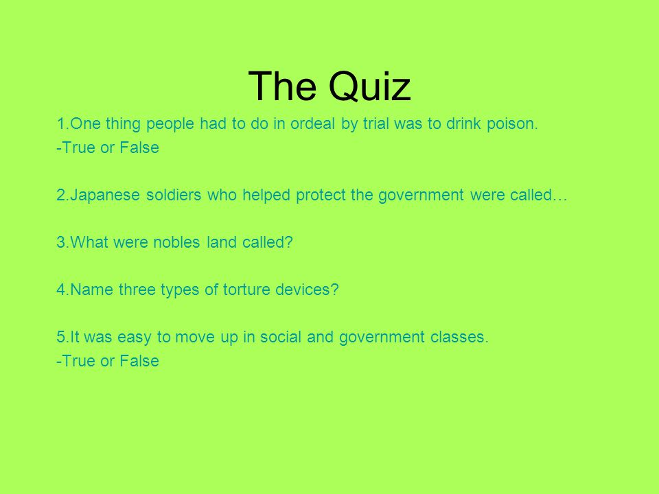 The Quiz 1.One thing people had to do in ordeal by trial was to drink poison.
