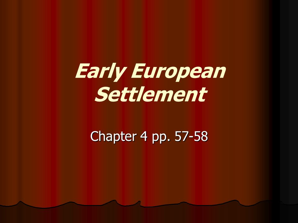 Early European Settlement Chapter 4 pp. 57-58