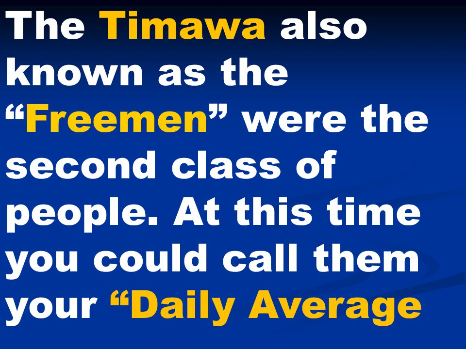 The Timawa also known as the Freemen were the second class of people.