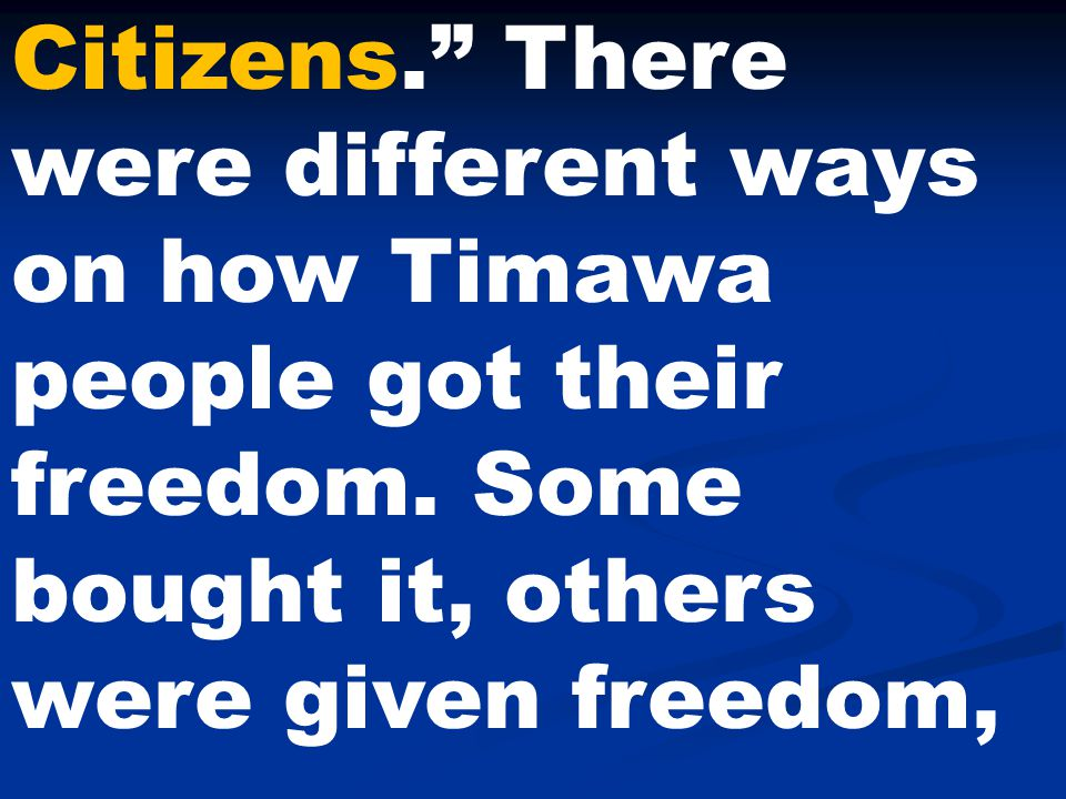 Citizens. There were different ways on how Timawa people got their freedom.