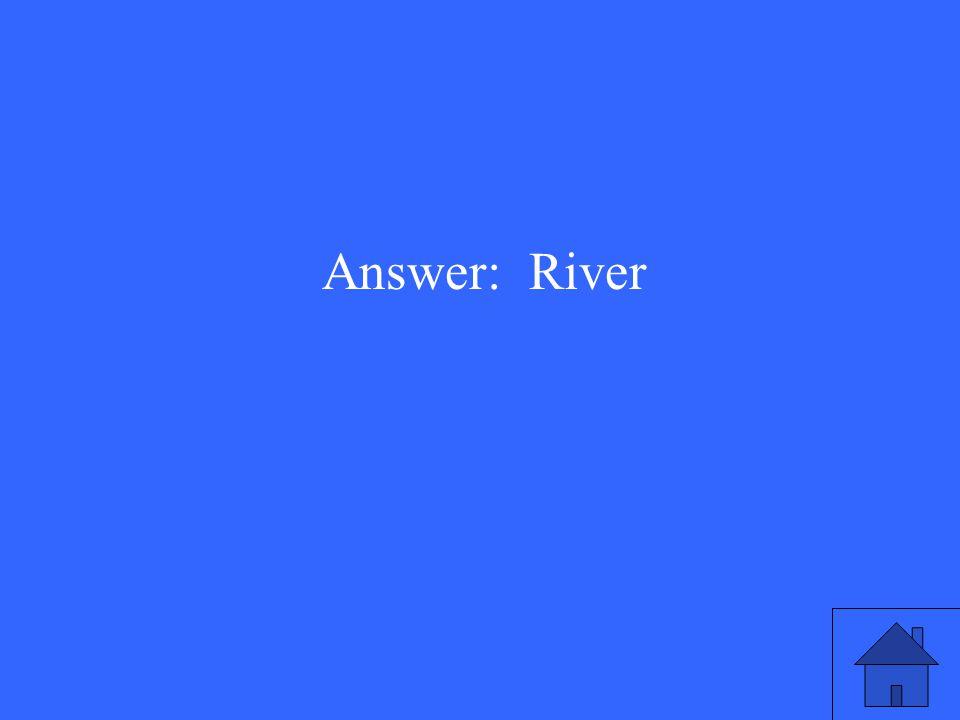 Answer: River