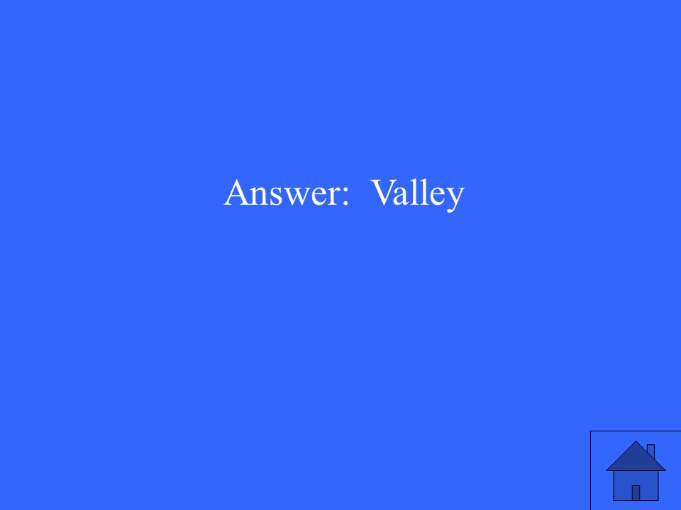 Answer: Valley