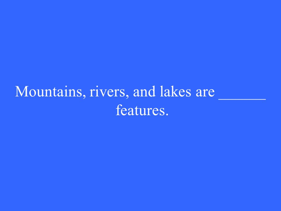 Mountains, rivers, and lakes are ______ features.