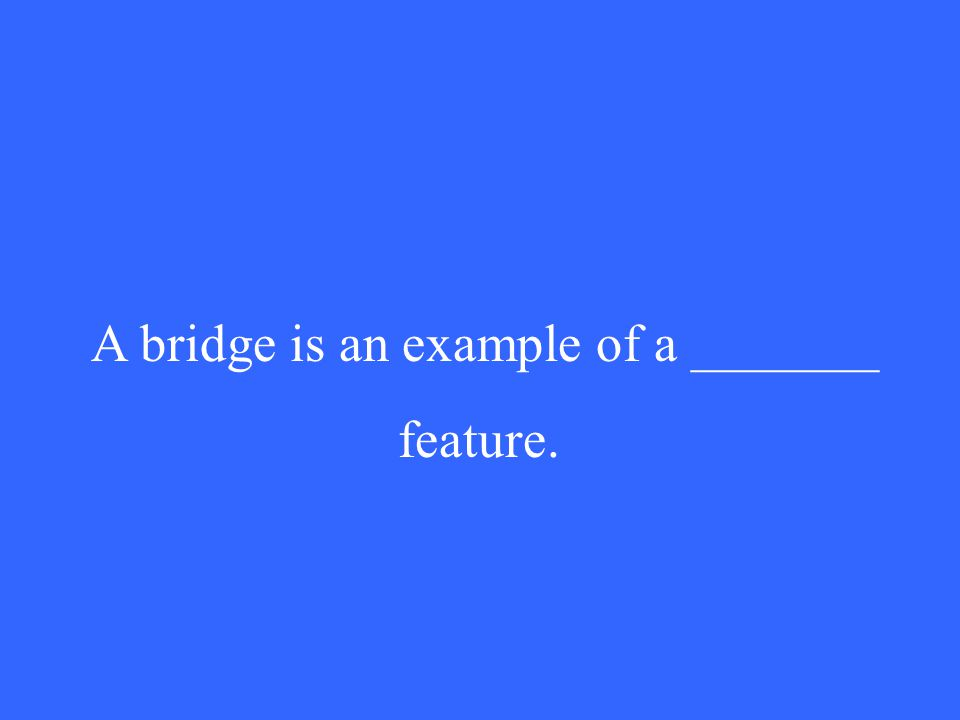 A bridge is an example of a _______ feature.