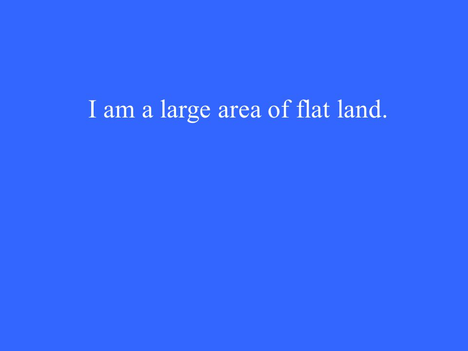 I am a large area of flat land.