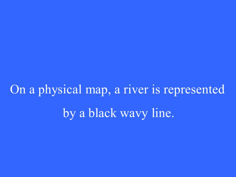 On a physical map, a river is represented by a black wavy line.