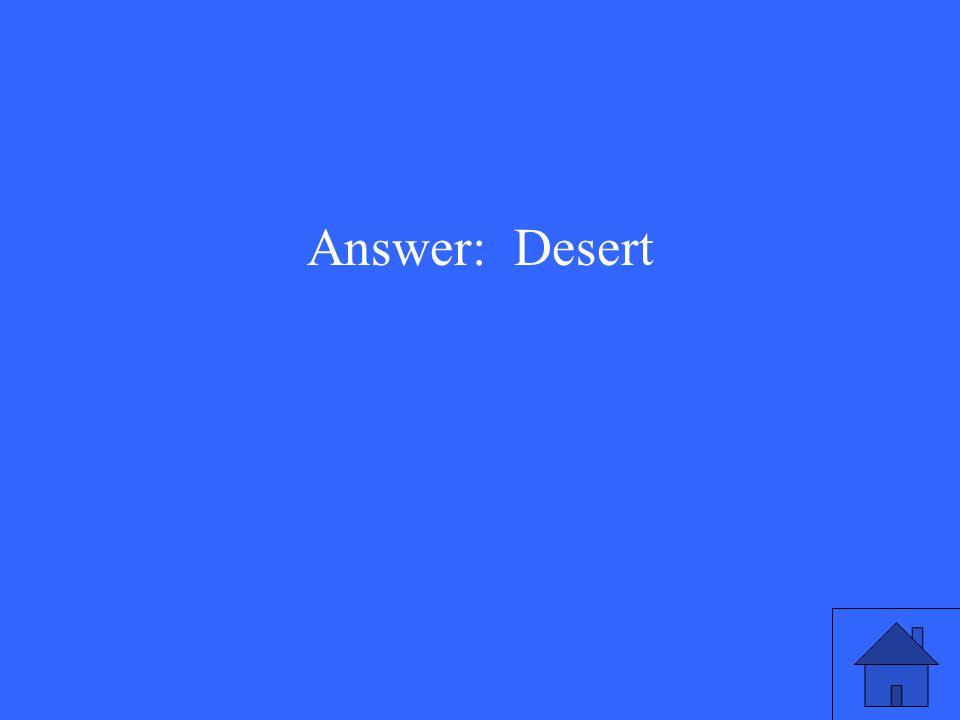 Answer: Desert
