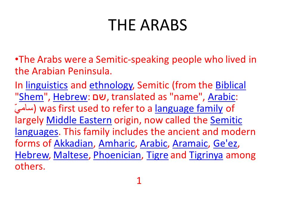 THE ARABS The Arabs were a Semitic-speaking people who lived in the Arabian Peninsula. In linguistics and ethnology, Semitic (from the Biblical