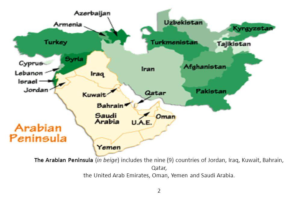 The Arabian Peninsula (in beige) includes the nine (9) countries of Jordan, Iraq, Kuwait, Bahrain, Qatar, the United Arab Emirates, Oman, Yemen and Sa