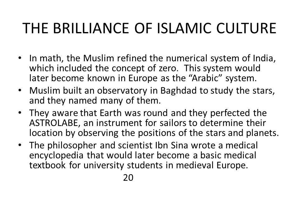 THE BRILLIANCE OF ISLAMIC CULTURE In math, the Muslim refined the numerical system of India, which included the concept of zero. This system would lat