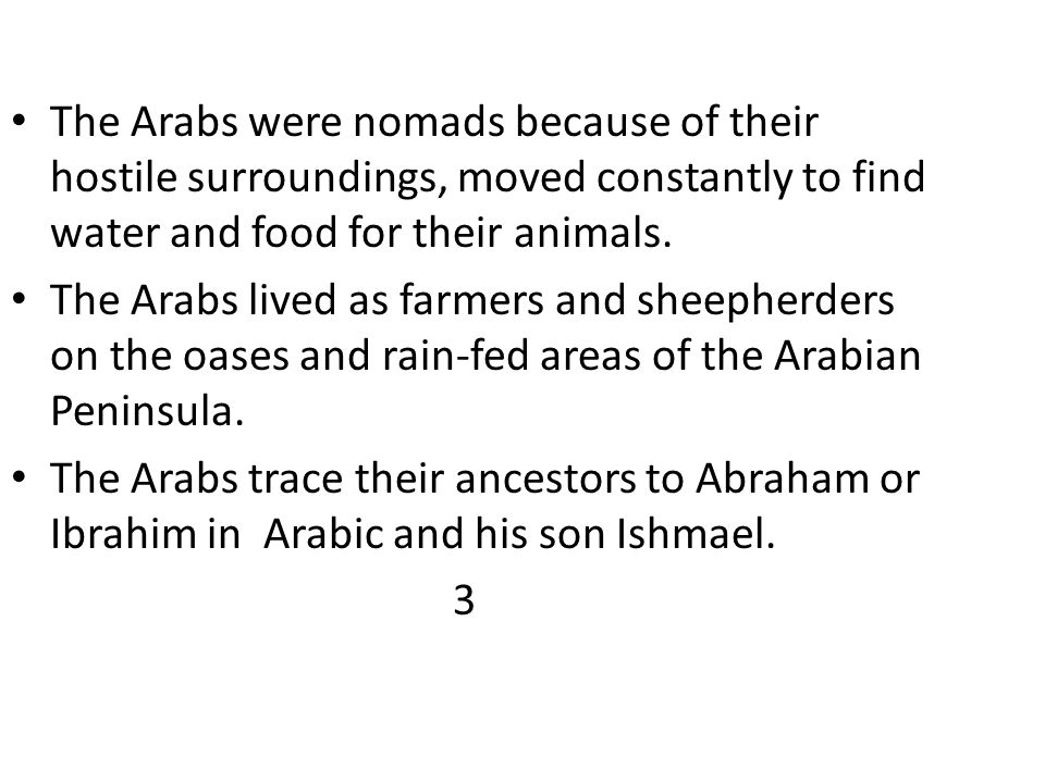 The Arabs were nomads because of their hostile surroundings, moved constantly to find water and food for their animals. The Arabs lived as farmers and