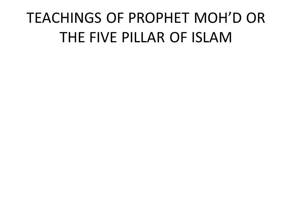 TEACHINGS OF PROPHET MOH'D OR THE FIVE PILLAR OF ISLAM