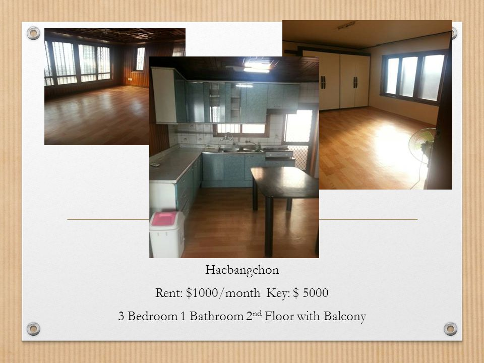 Haebangchon Rent: $1000/month Key: $ 5000 3 Bedroom 1 Bathroom 2 nd Floor with Balcony