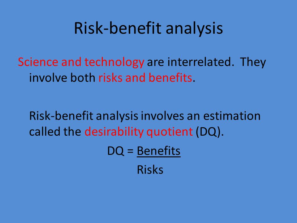 Risk-benefit analysis Science and technology are interrelated.