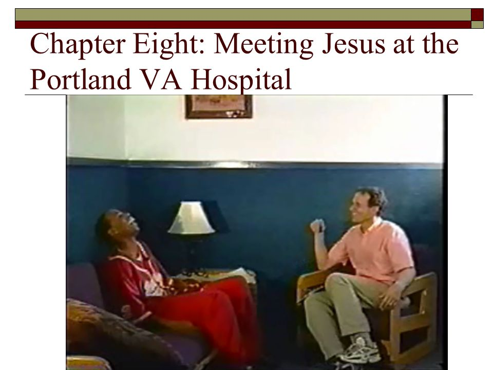 Chapter Eight: Meeting Jesus at the Portland VA Hospital