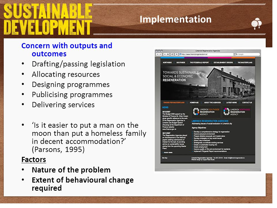 Implementation Concern with outputs and outcomes Drafting/passing legislation Allocating resources Designing programmes Publicising programmes Deliver
