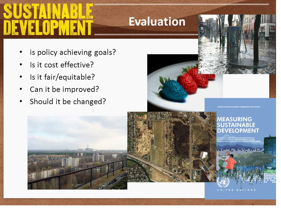 Evaluation is policy achieving goals? Is it cost effective? Is it fair/equitable? Can it be improved? Should it be changed?