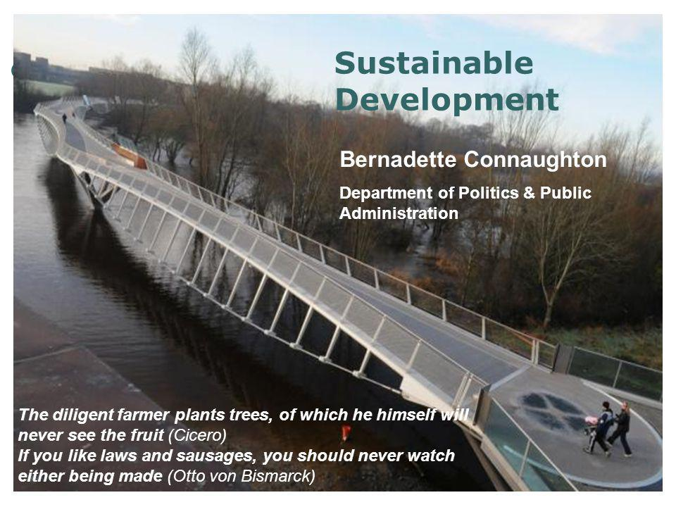 Sustainable Development Bernadette Connaughton Department of Politics & Public Administration The diligent farmer plants trees, of which he himself wi