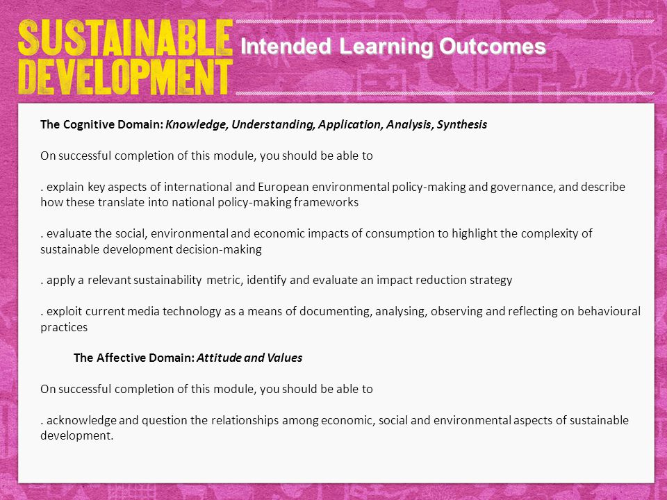 Intended Learning Outcomes The Cognitive Domain: Knowledge, Understanding, Application, Analysis, Synthesis On successful completion of this module, you should be able to.
