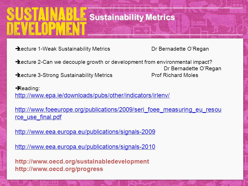 Sustainability Metrics  Lecture 1-Weak Sustainability Metrics Dr Bernadette O'Regan  Lecture 2-Can we decouple growth or development from environmen