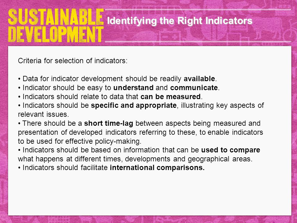 Identifying the Right Indicators Criteria for selection of indicators: Data for indicator development should be readily available.