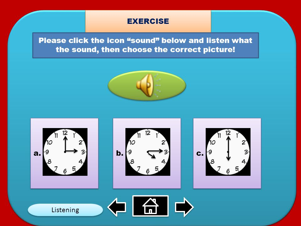 EXERCISE Please click the icon sound below and listen what the sound, then choose the correct picture.