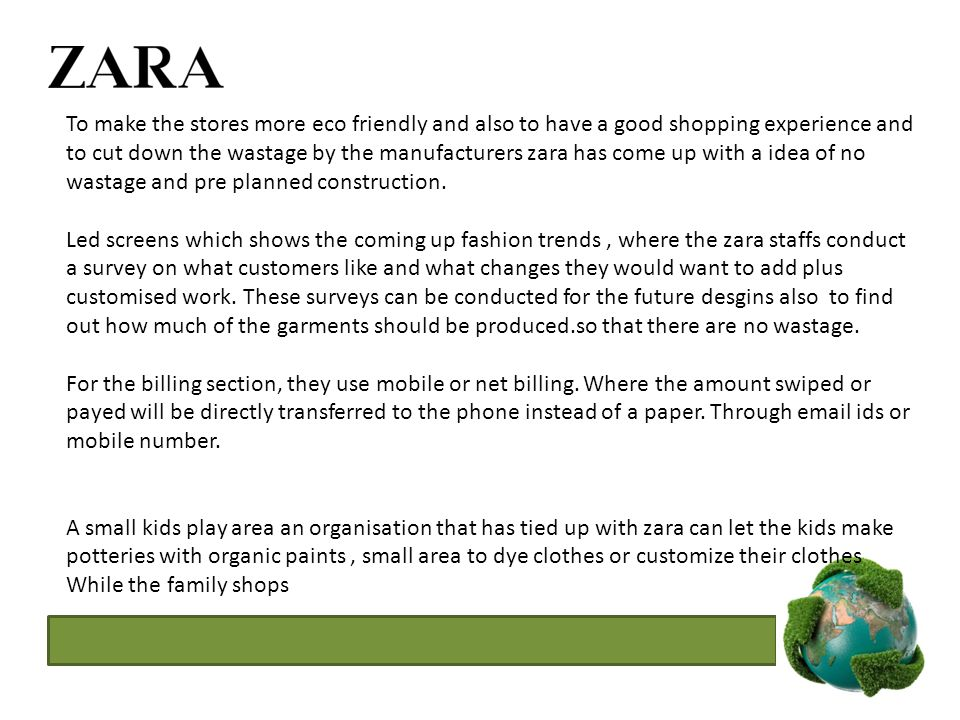 To make the stores more eco friendly and also to have a good shopping experience and to cut down the wastage by the manufacturers zara has come up wit