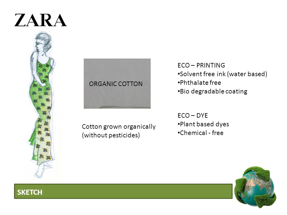 SKETCH ORGANIC COTTON Cotton grown organically (without pesticides) ECO – PRINTING Solvent free ink (water based) Phthalate free Bio degradable coating ECO – DYE Plant based dyes Chemical - free