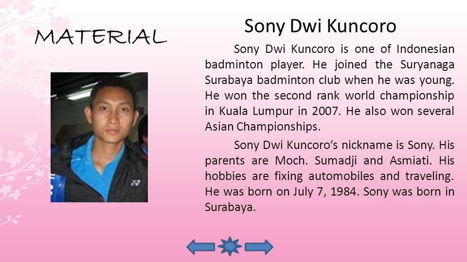MATERIAL Sony Dwi Kuncoro Sony Dwi Kuncoro is one of Indonesian badminton player.