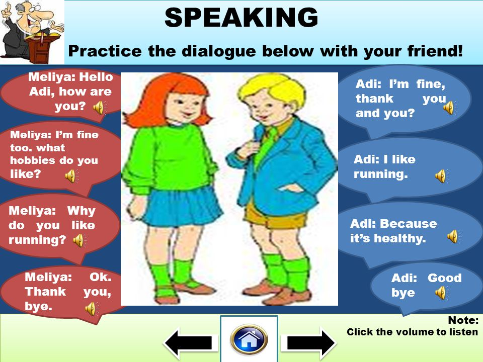 Note : Click the volume to listen Note : Click the volume to listen SPEAKING Practice the dialogue below with your friend.