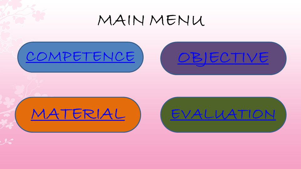 MAIN MENU COMPETENCE MATERIAL EVALUATION OBJECTIVE
