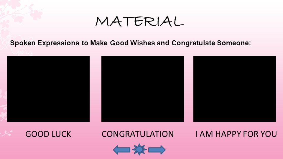 MATERIAL GOOD LUCKCONGRATULATION I AM HAPPY FOR YOU Spoken Expressions to Make Good Wishes and Congratulate Someone: