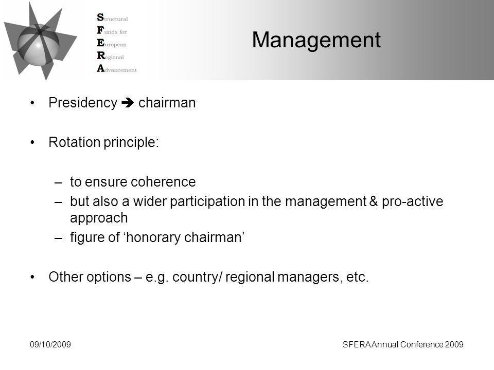 Management Presidency  chairman Rotation principle: –to ensure coherence –but also a wider participation in the management & pro-active approach –figure of 'honorary chairman' Other options – e.g.