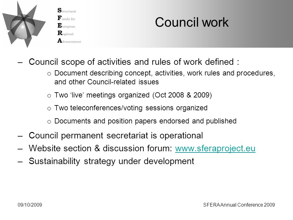 Council work Documents and materials consist on: –comparative analyses, knowledge-base support, position papers Selection of topics –directly related to SFERA objectives (initiative by SFERA consortium) –suggested by the Council members SFERA Website –Website section –Discussion forum 09/10/2009SFERA Annual Conference 2009