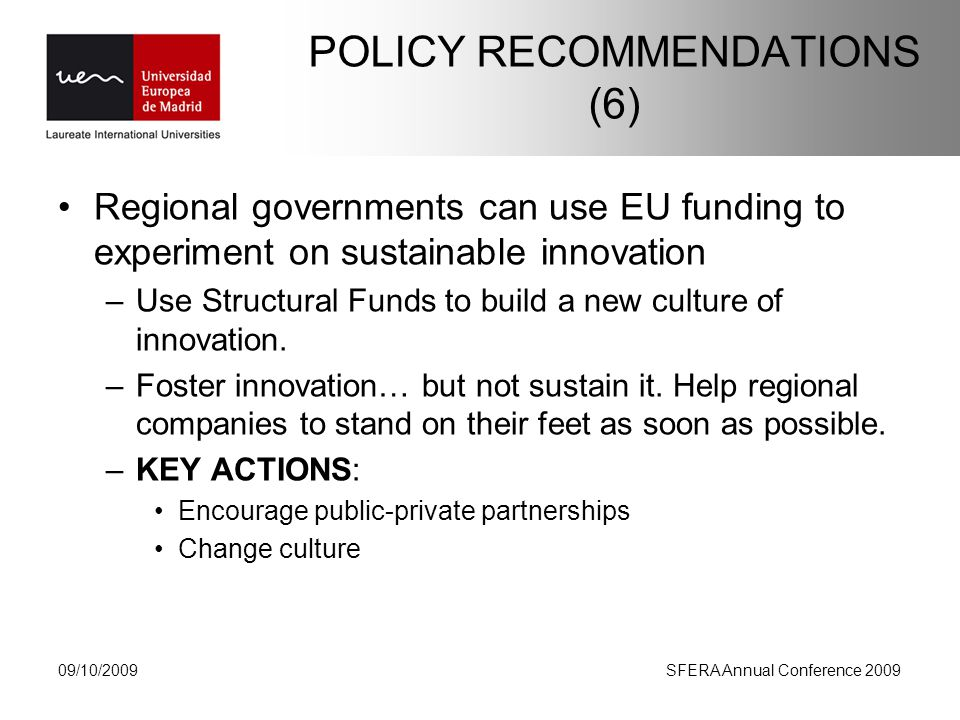 POLICY RECOMMENDATIONS (6) Regional governments can use EU funding to experiment on sustainable innovation –Use Structural Funds to build a new culture of innovation.